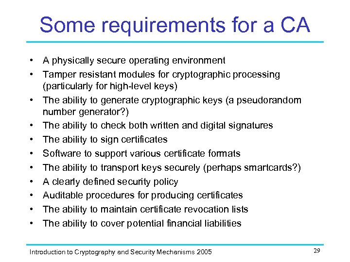 Some requirements for a CA • A physically secure operating environment • Tamper resistant