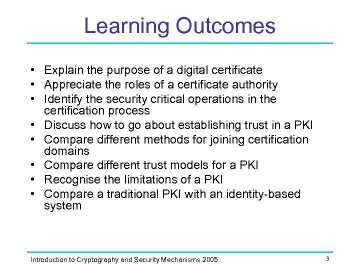 Learning Outcomes • Explain the purpose of a digital certificate • Appreciate the roles