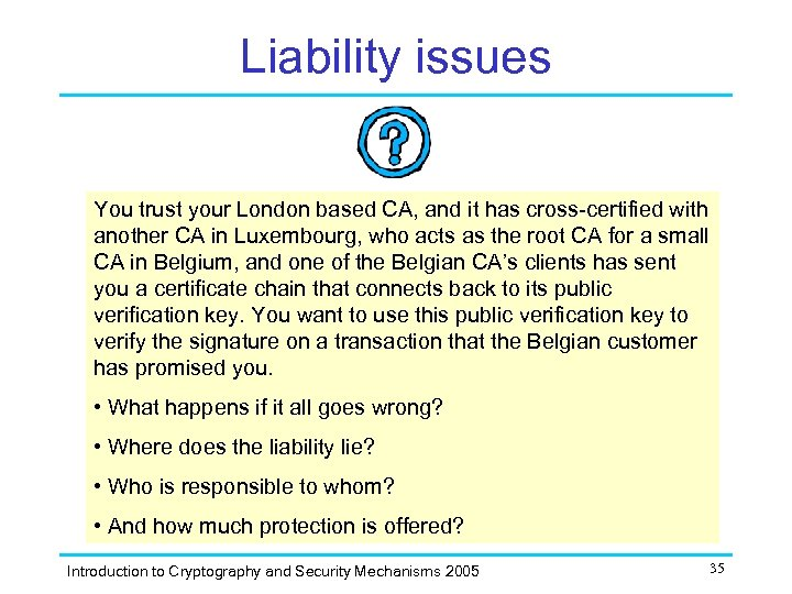 Liability issues You trust your London based CA, and it has cross-certified with another