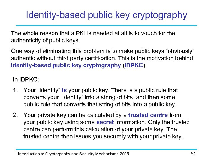 Identity-based public key cryptography The whole reason that a PKI is needed at all