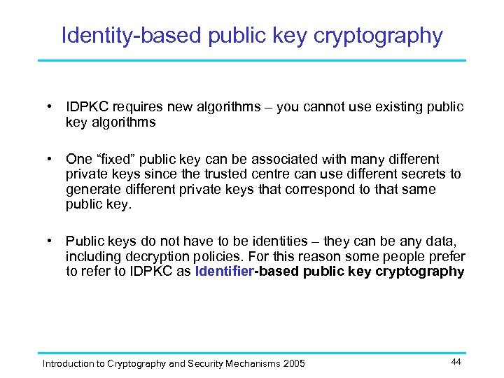 Identity-based public key cryptography • IDPKC requires new algorithms – you cannot use existing