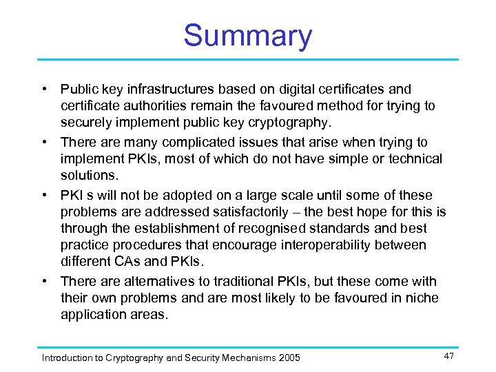 Summary • Public key infrastructures based on digital certificates and certificate authorities remain the