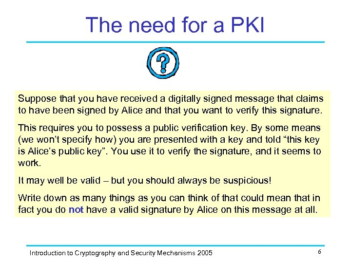 The need for a PKI Suppose that you have received a digitally signed message