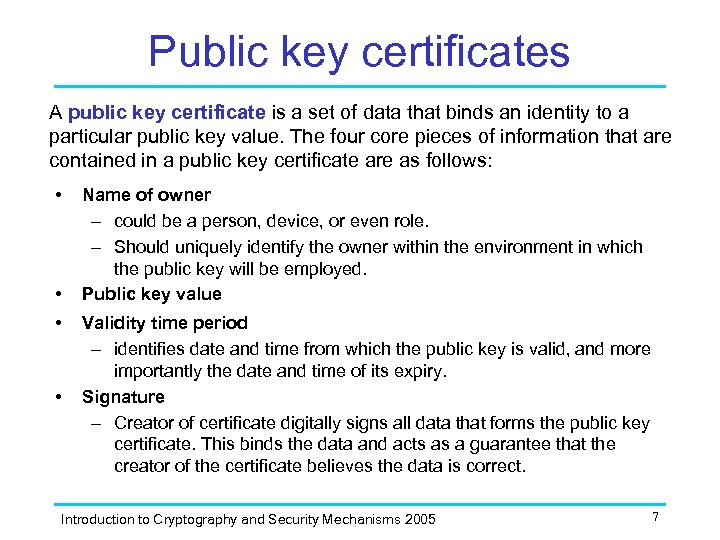 Public key certificates A public key certificate is a set of data that binds