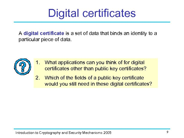 Digital certificates A digital certificate is a set of data that binds an identity