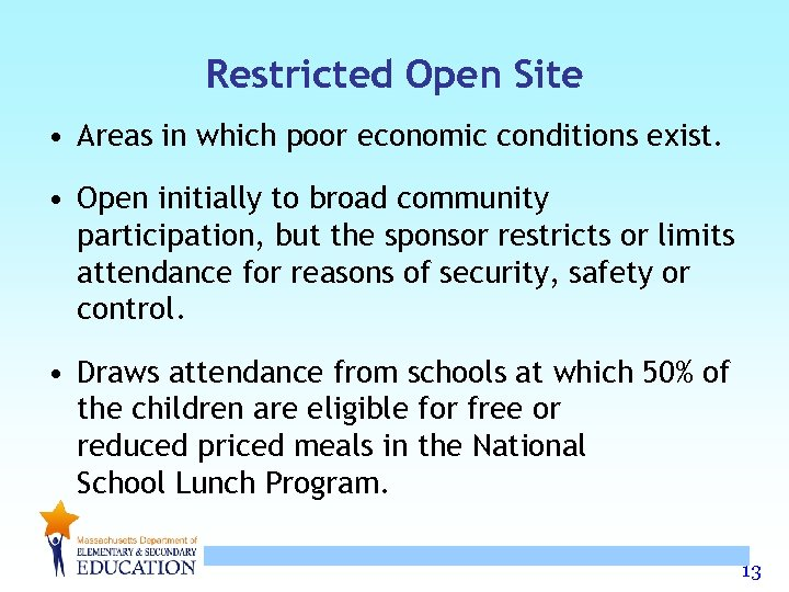 Restricted Open Site • Areas in which poor economic conditions exist. • Open initially