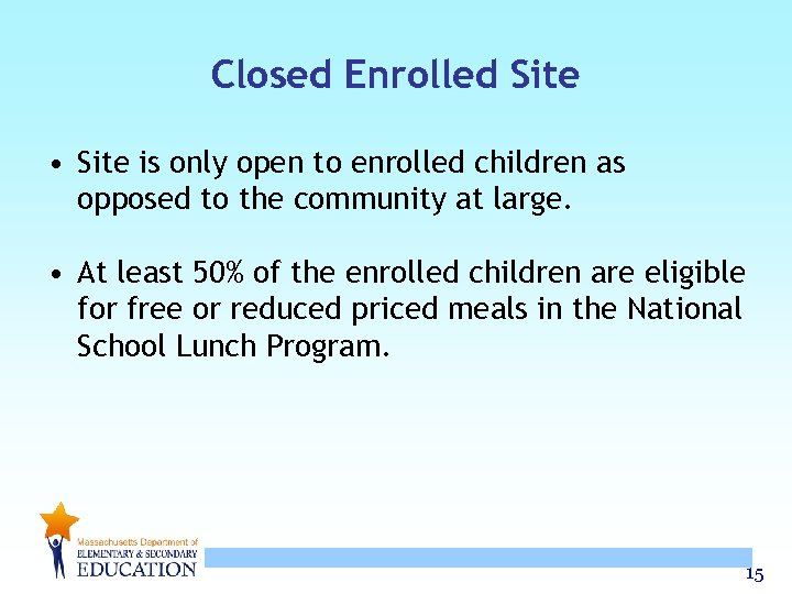 Closed Enrolled Site • Site is only open to enrolled children as opposed to