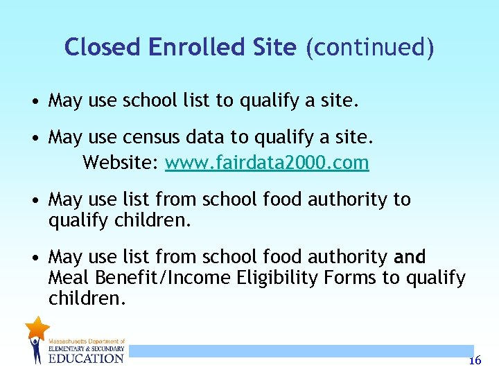 Closed Enrolled Site (continued) • May use school list to qualify a site. •