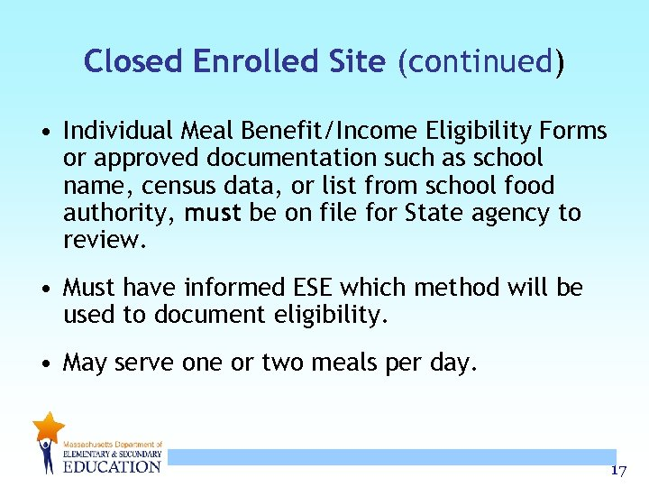 Closed Enrolled Site (continued) • Individual Meal Benefit/Income Eligibility Forms or approved documentation such