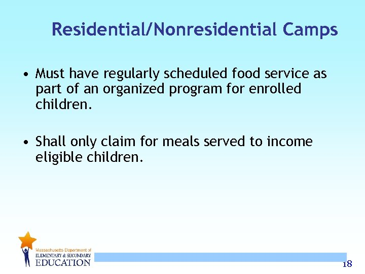 Residential/Nonresidential Camps • Must have regularly scheduled food service as part of an organized