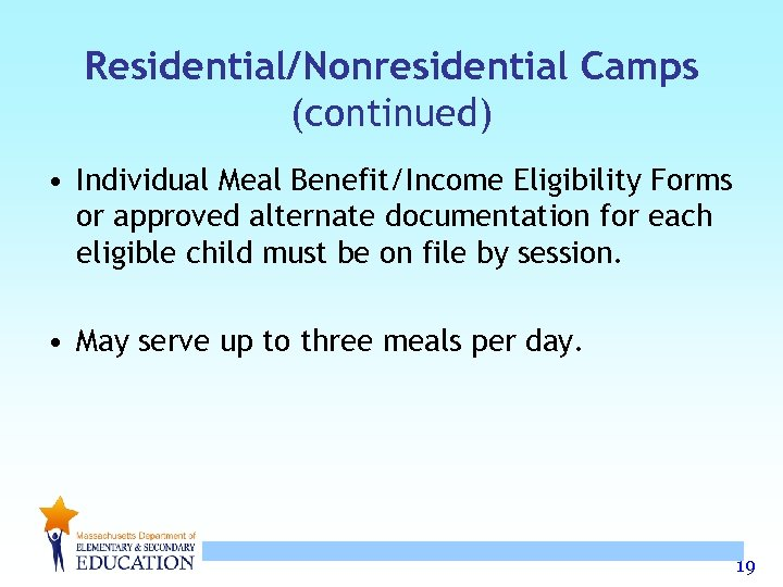 Residential/Nonresidential Camps (continued) • Individual Meal Benefit/Income Eligibility Forms or approved alternate documentation for