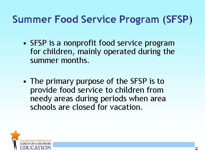 Summer Food Service Program (SFSP) • SFSP is a nonprofit food service program for