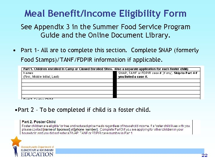 Meal Benefit/Income Eligibility Form See Appendix 3 in the Summer Food Service Program Guide