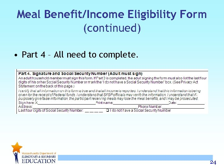 Meal Benefit/Income Eligibility Form (continued) • Part 4 – All need to complete. 24