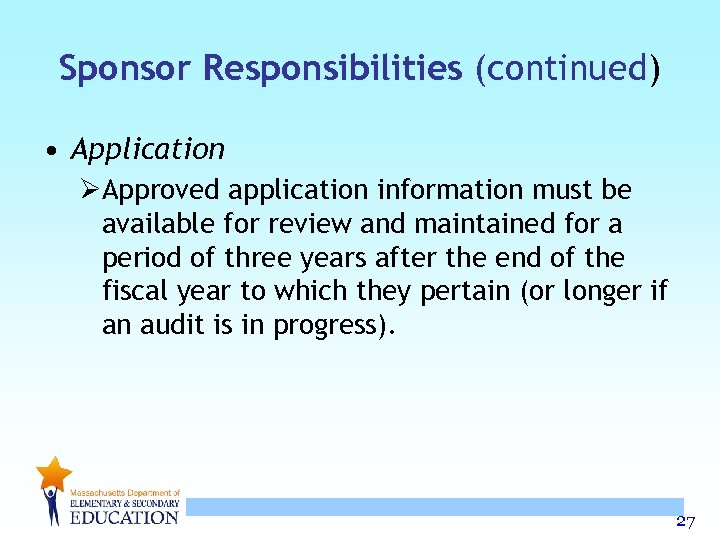 Sponsor Responsibilities (continued) • Application ØApproved application information must be available for review and