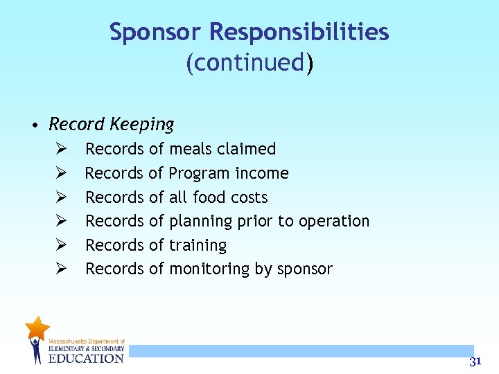Sponsor Responsibilities (continued) • Record Keeping Ø Records of meals claimed Ø Records of
