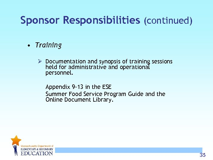 Sponsor Responsibilities (continued) • Training Ø Documentation and synopsis of training sessions held for