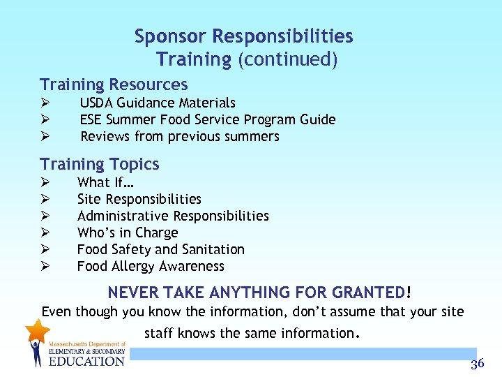 Sponsor Responsibilities Training (continued) Training Resources Ø Ø Ø USDA Guidance Materials ESE Summer