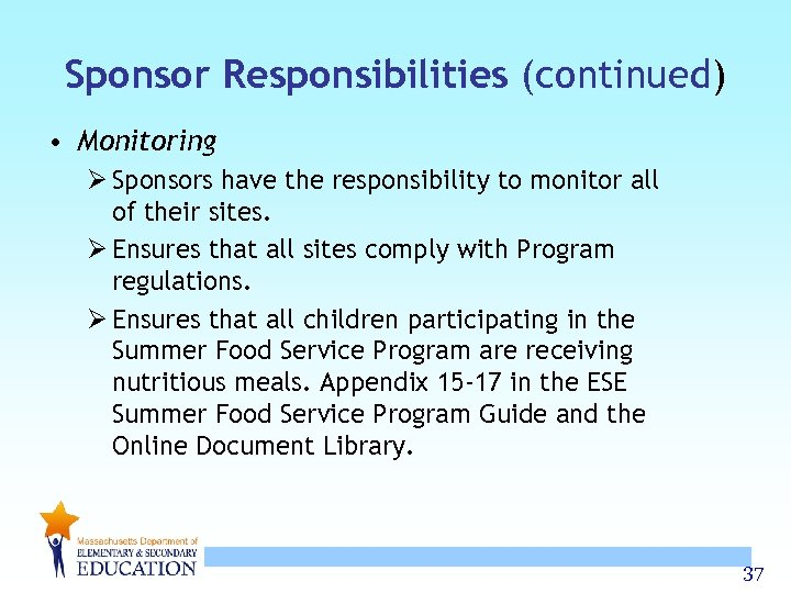 Sponsor Responsibilities (continued) • Monitoring Ø Sponsors have the responsibility to monitor all of