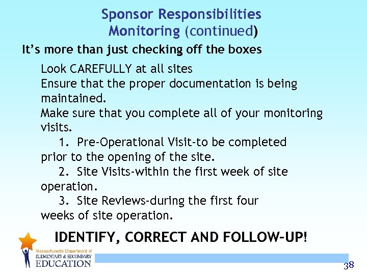 Sponsor Responsibilities Monitoring (continued) It's more than just checking off the boxes Look CAREFULLY