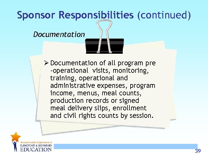 Sponsor Responsibilities (continued) Documentation Ø Documentation of all program pre -operational visits, monitoring, training,