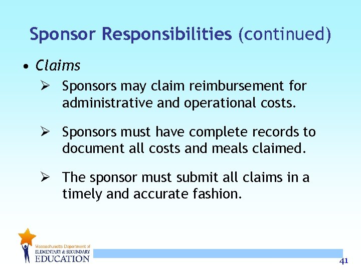 Sponsor Responsibilities (continued) • Claims Ø Sponsors may claim reimbursement for administrative and operational
