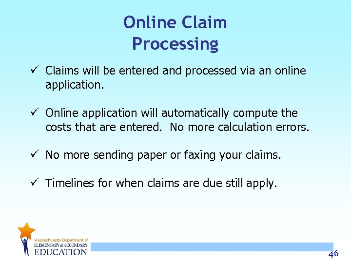 Online Claim Processing ü Claims will be entered and processed via an online application.