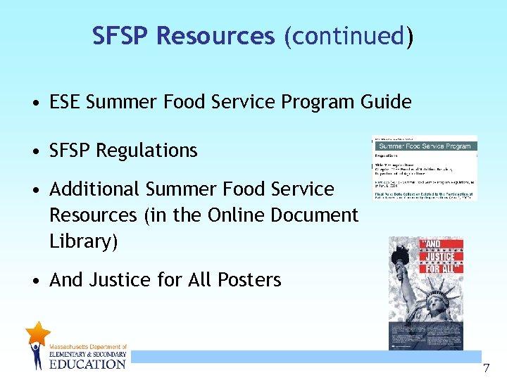 SFSP Resources (continued) • ESE Summer Food Service Program Guide • SFSP Regulations •