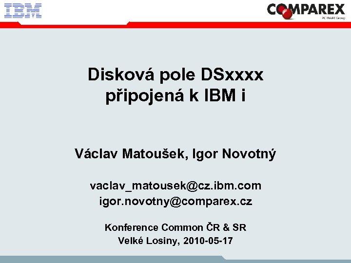 Disková pole DSxxxx připojená k IBM i Václav Matoušek, Igor Novotný vaclav_matousek@cz. ibm. com
