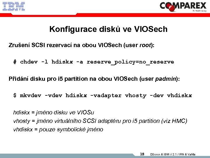 Konfigurace disků ve VIOSech Zrušení SCSI rezervací na obou VIOSech (user root): # chdev