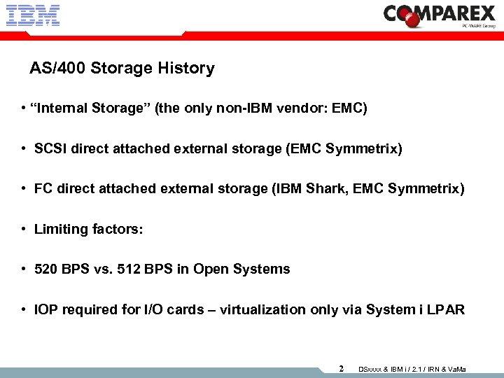"AS/400 Storage History • ""Internal Storage"" (the only non-IBM vendor: EMC) • SCSI direct"
