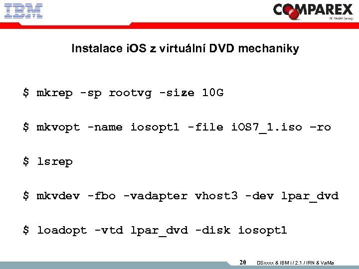 Instalace i. OS z virtuální DVD mechaniky $ mkrep -sp rootvg -size 10 G
