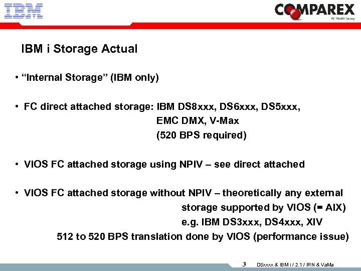 """IBM i Storage Actual • """"Internal Storage"""" (IBM only) • FC direct attached storage:"""