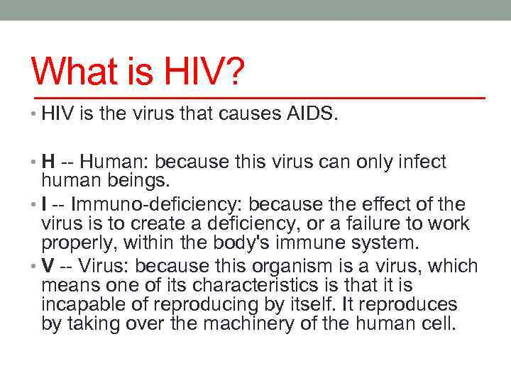 What is HIV? • HIV is the virus that causes AIDS. • H --
