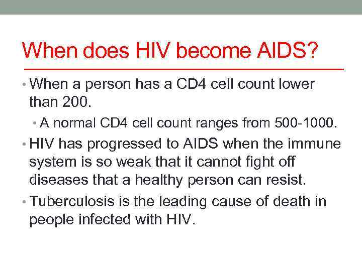 When does HIV become AIDS? • When a person has a CD 4 cell