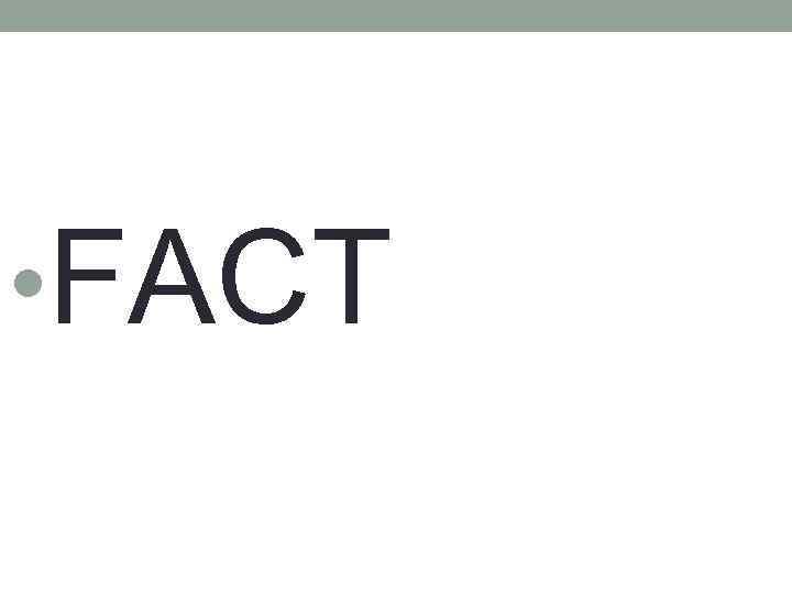 • FACT
