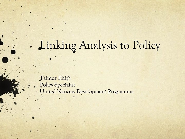 Linking Analysis to Policy Taimur Khilji Policy Specialist United Nations Development Programme