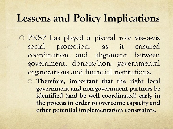 Lessons and Policy Implications PNSP has played a pivotal role vis–a-vis social protection, as