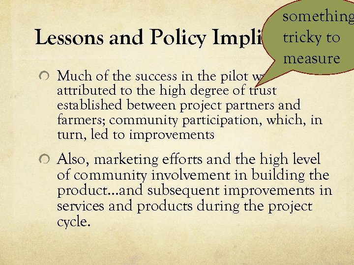 Lessons and Policy something tricky Implicationsto measure Much of the success in the pilot