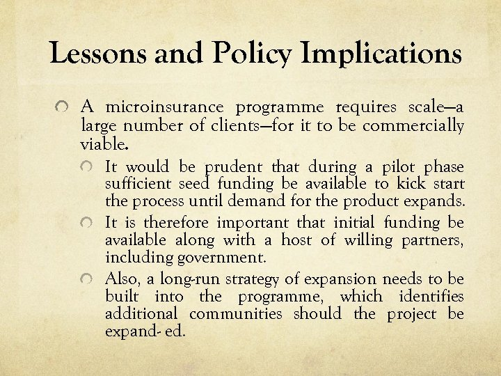 Lessons and Policy Implications A microinsurance programme requires scale—a large number of clients—for it