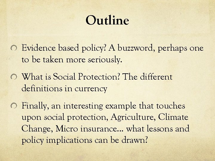 Outline Evidence based policy? A buzzword, perhaps one to be taken more seriously. What