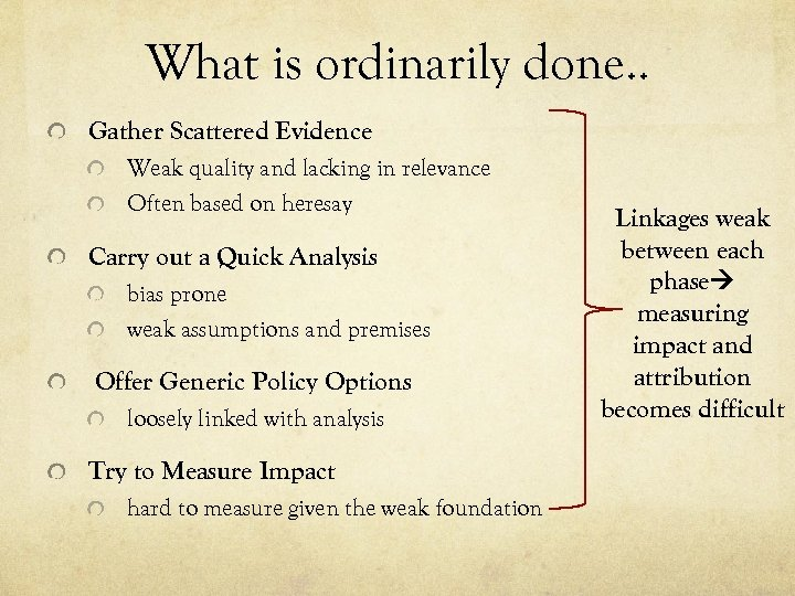 What is ordinarily done. . Gather Scattered Evidence Weak quality and lacking in relevance