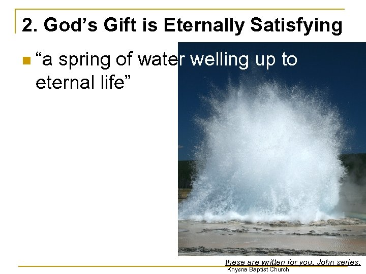 "2. God's Gift is Eternally Satisfying n ""a spring of water welling up to"