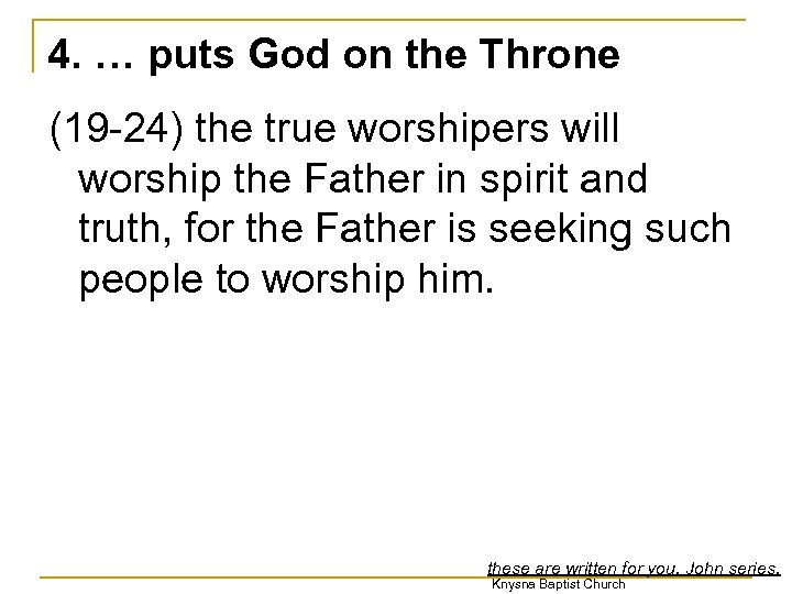 4. … puts God on the Throne (19 -24) the true worshipers will worship