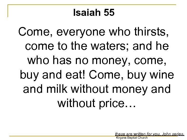 Isaiah 55 Come, everyone who thirsts, come to the waters; and he who has