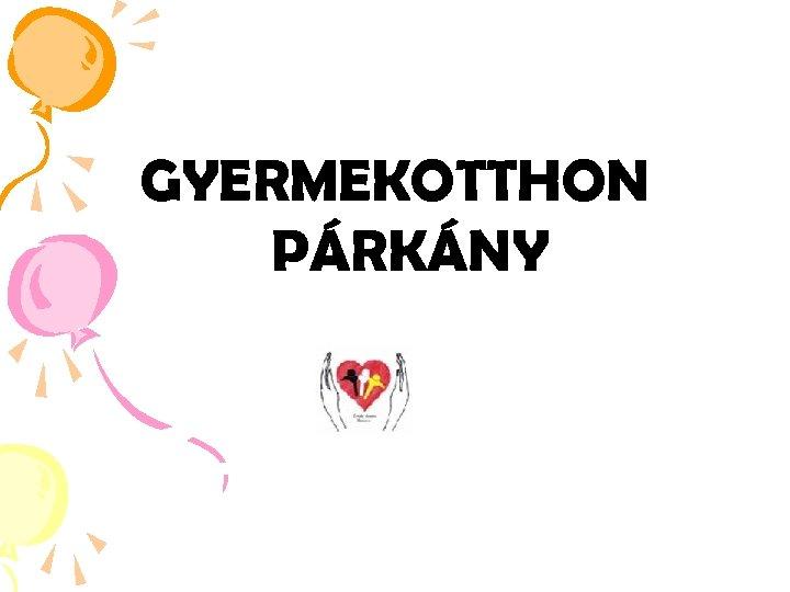GYERMEKOTTHON PÁRKÁNY