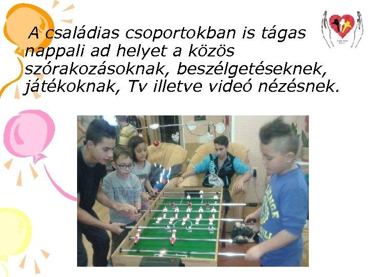 A családias csoportokban is tágas nappali ad helyet a közös szórakozásoknak, beszélgetéseknek, játékoknak,
