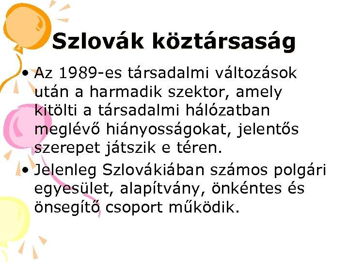 Szlovák köztársaság • Az 1989 -es társadalmi változások után a harmadik szektor, amely kitölti