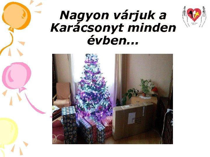Nagyon várjuk a Karácsonyt minden évben. . .