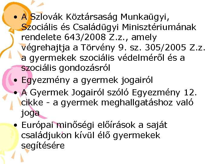 • A Szlovák Köztársaság Munkaügyi, Szociális és Családügyi Minisztériumának rendelete 643/2008 Z. z.